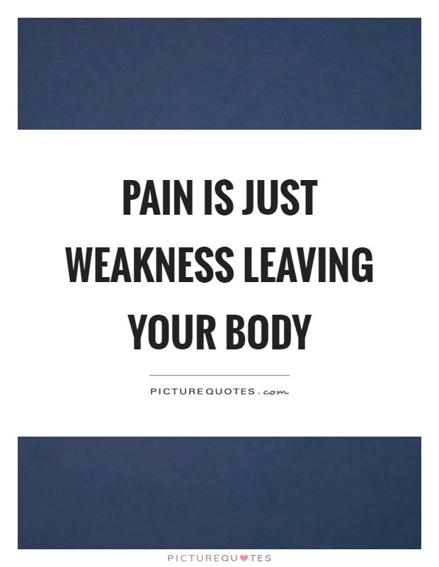 Pain Is Just Weakness Leaving Your Body Picture Quotes
