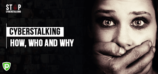 Cyberstalking: How, Who & Why