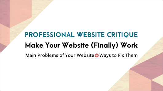 Professional Website Critique - A Clear Roadmap to a Better Website