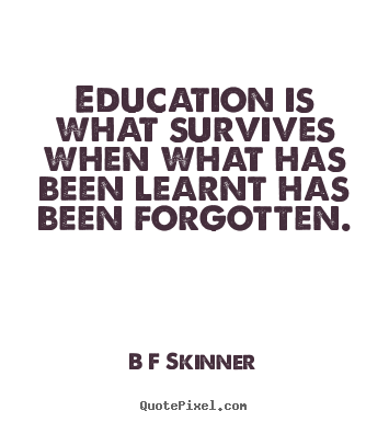 B F Skinner Poster Quote Education Is What Survives When What Has