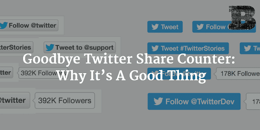Goodbye Twitter Share Counter: Why It's A Good Thing - Ben Brausen