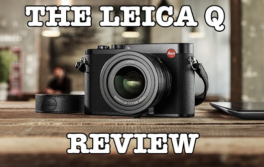 The Leica Q Real World Camera Review | STEVE HUFF PHOTOS