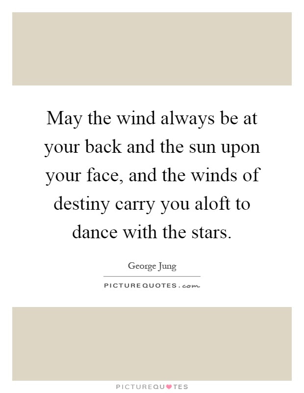 May The Wind Always Be At Your Back And The Sun Upon Your Face