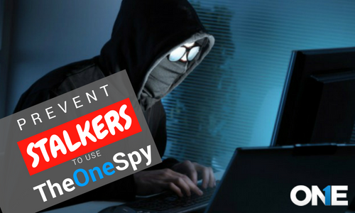 How to Prevent Stalkers to Use TheOneSpy App for Intrusive and Illicit Surveillance?