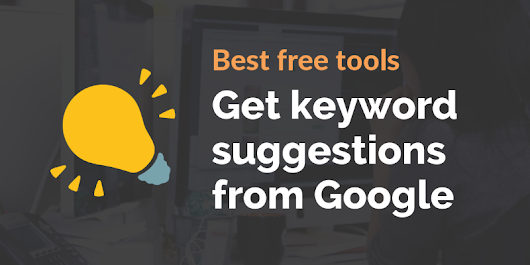 7 best free tools to get keyword suggestions from Google in 2016