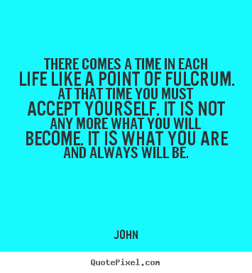 There Comes A Time In Life Quotes