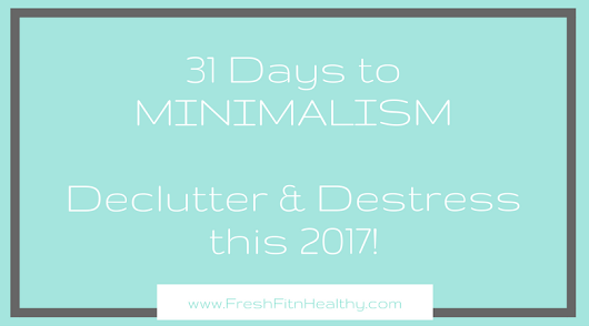 31 Days to Minimalism in 2017 {daily challenge!} - Fresh Fit N Healthy