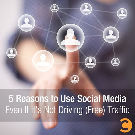 5 Reasons to Use Social Media Even If It's Not Driving (Free) Traffic | Convince and Convert: Social Media Strategy and Content Marketing Strategy