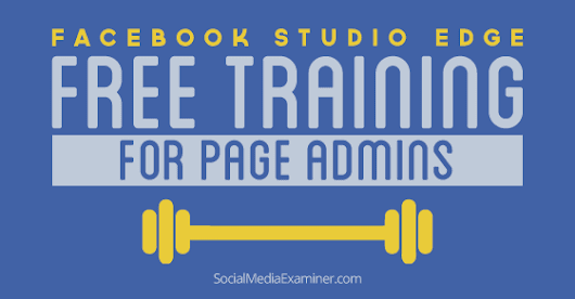 Get Free Training for Facebook Page Admins With Facebook Studio Edge |