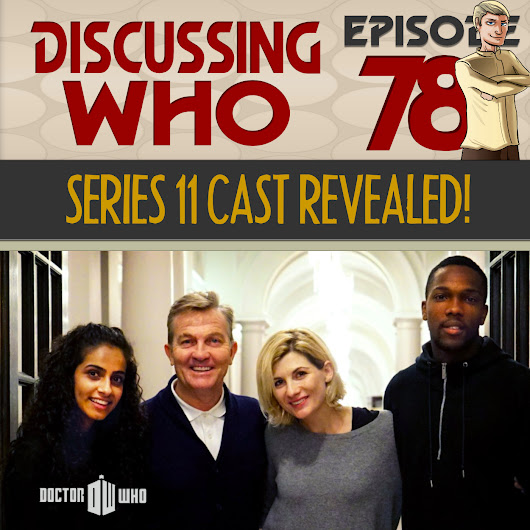 Episode 78: Doctor Who Series 11 Cast and Details Revealed!