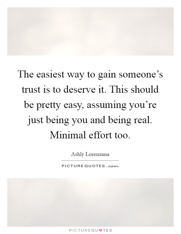 The Easiest Way To Gain Someones Trust Is To Deserve It This