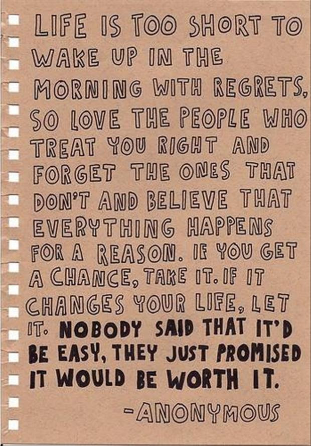Life Is Too Short To Wake Up In The Morning With Regrets Life