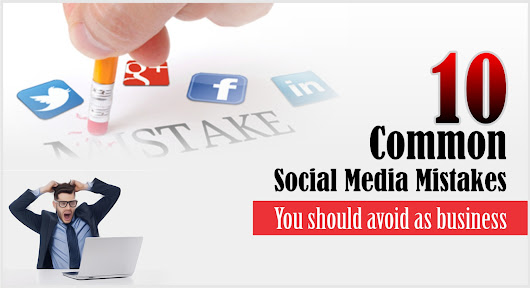 Common Social Media Mistakes: Top 10 reasons why social Media marketing fails for business