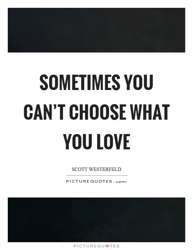 Sometimes You Cant Choose What You Love Picture Quotes