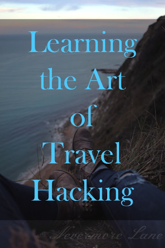 Learning the Art of Travel Hacking - Nevermore Lane