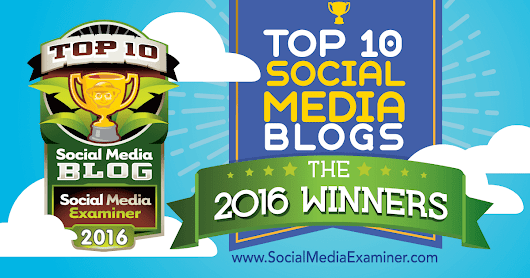 Top 10 Social Media Blogs: The 2016 Winners! : Social Media Examiner