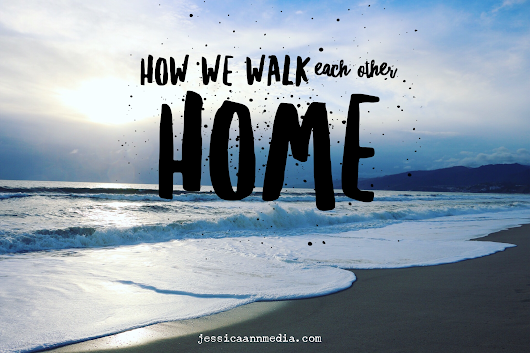 How We Walk Each Other Home - Jessica Ann Media