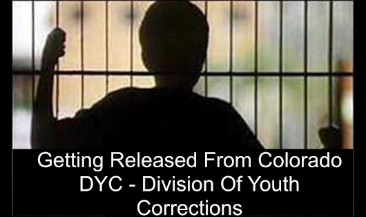 Getting Released From Colorado DYC – Division Of Youth Corrections