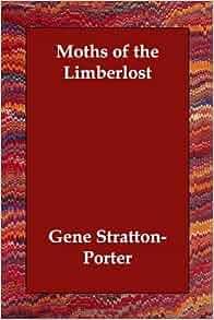 Amazon Com Moths Of The Limberlost 9781406831375 Gene