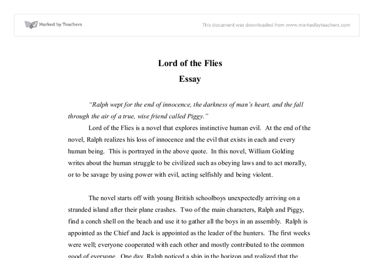 What Is The Argumentative Essay On The Lord Of The Flies Words | 6 Pages.Lord of the Flies Research Paper Wartime frequently brings out the worst in people, with its capacity for damaging mental and physical health, quality of life, and families.In William Golding's Lord of the Flies, the subject of war is ironically shown through the.