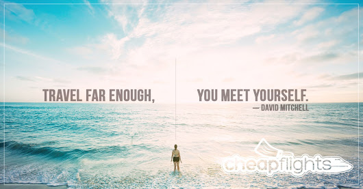 Travel Far Enough, You Meet Yourself | Cheap Flights