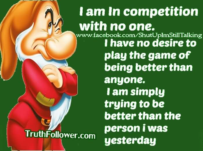 I Am In Competition With No One I Have No Desire To Play The Game