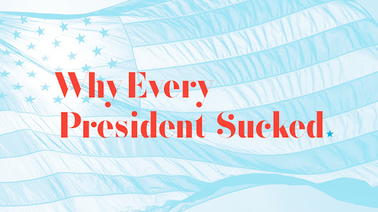 Why Every President Sucked: Hardcover Book