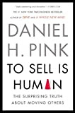 To Sell Is Human: The Surprising Truth About Moving Others [Kindle Edition]