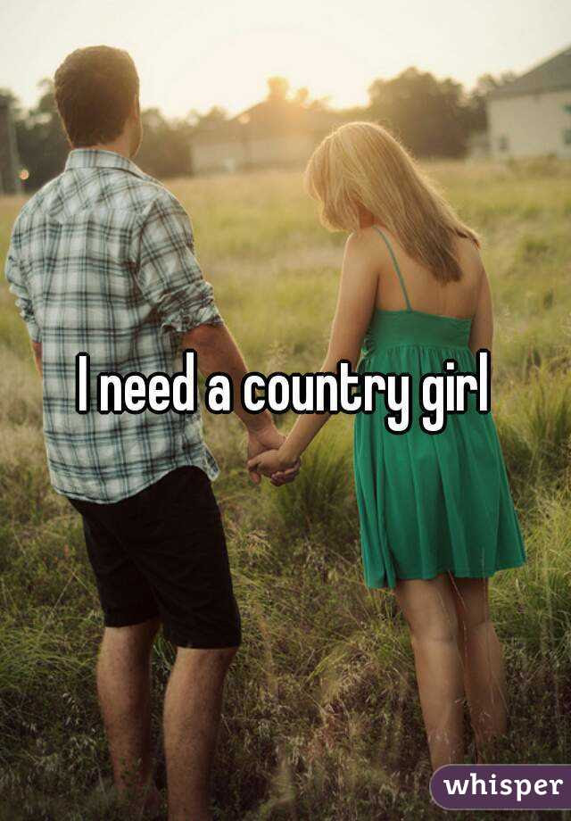 I Need A Country Girl