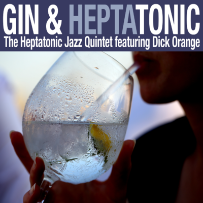"Album ""Gin & Heptatonic"" by my band The Heptatonic Jazz Quintet - bobdc.blog"