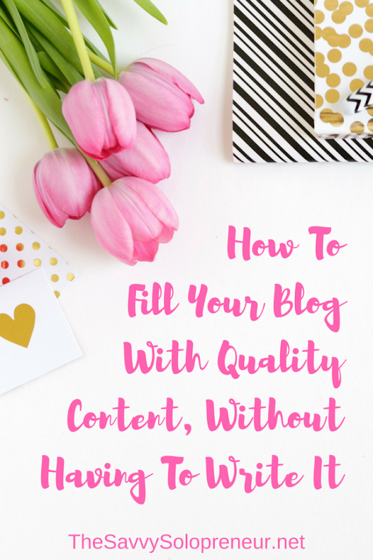How To Fill Your Blog With Quality Content, Without Having To Write It - The Savvy Solopreneur
