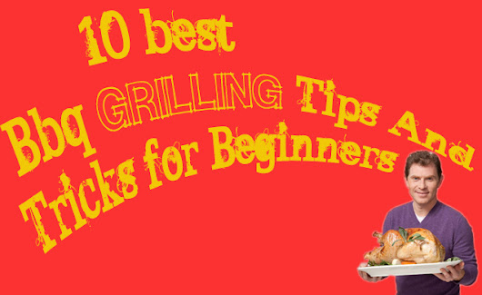 10 Best Bbq Grilling Tips And Tricks For Beginners