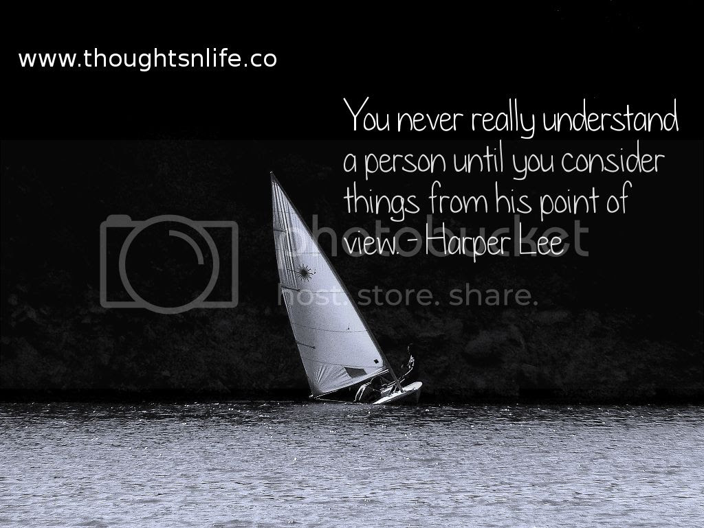 Thoughtsnlife.com : You never really understand a person until you consider things from his point of view. - Harper Lee
