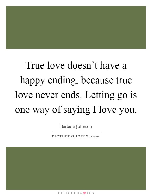 True Love Doesnt Have A Happy Ending Because True Love Never