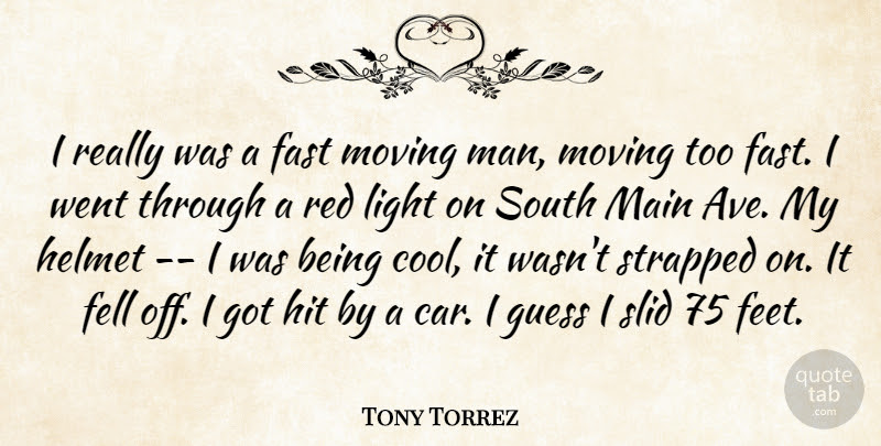 Tony Torrez I Really Was A Fast Moving Man Moving Too Fast I Went