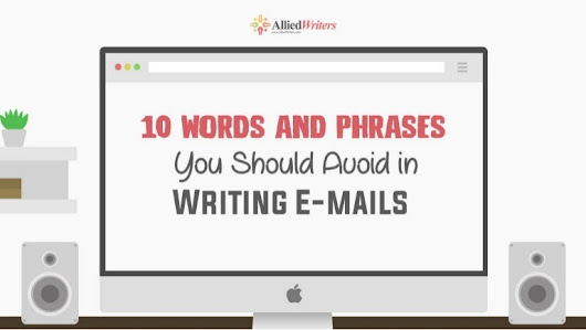 10 Words and Phrases You Should Avoid in Writing E-mails