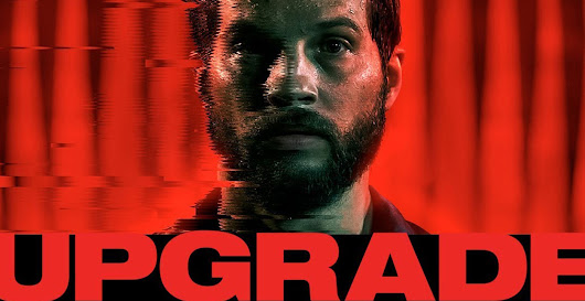Movie Review: Leigh Whannell's Computer-Powered Actioner 'Upgrade' - ArtScene SA