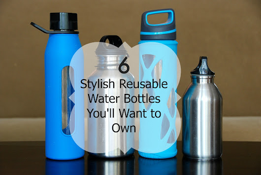 5 Stylish Reusable Water Bottles You'll Want to Own