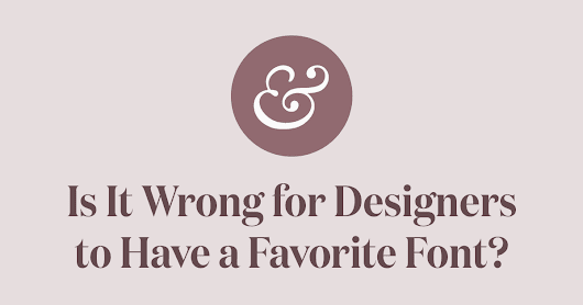 Is It Wrong for Designers to Have a Favorite Font? → Typewolf