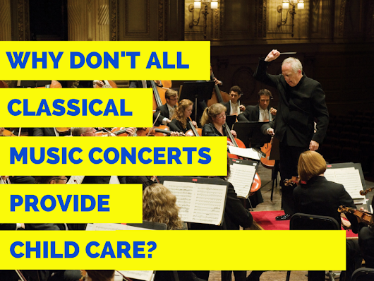 Why don't all classical music concerts provide child care?