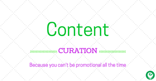Why Content Curation? Because You Can't Be Promotional All of the Time