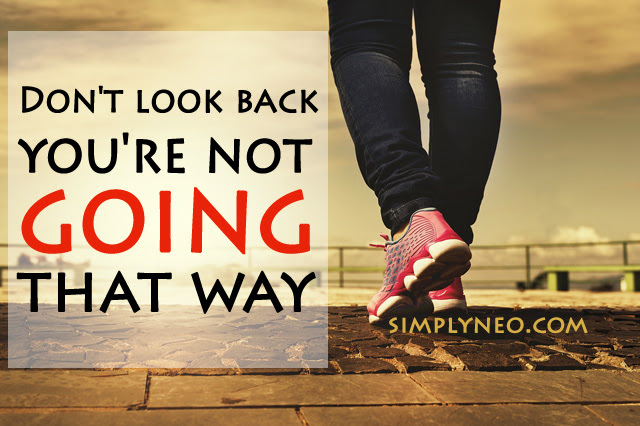 Dont Look Back Youre Not Going That Way Simplyneo Quotes