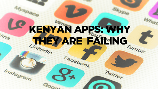 Kenyan Apps: Why They Are Failing