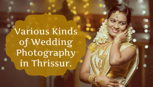 Various Kinds of Wedding Photography in Thrissur