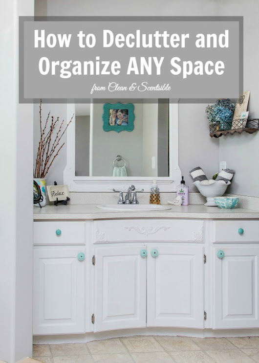 How to Declutter and Organize Any Space - Clean and Scentsible