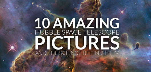 10 Incredible Hubble Telescope Images - And the Science Behind Them
