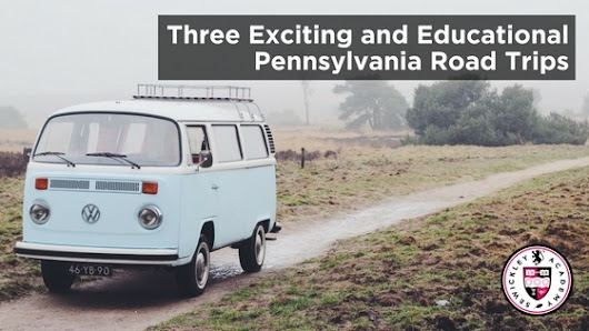 Three Exciting and Educational Pennsylvania Road Trips
