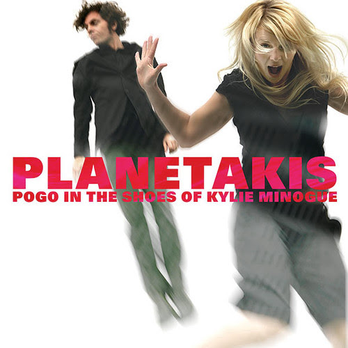 Planetakis - Pogo In The Shoes Of Kylie Minogue