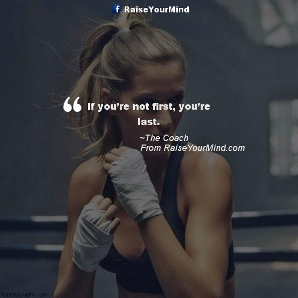 Fitness Motivational Quotes If Youre Not First Youre Last
