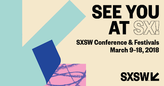 2018 SXSW Interactive Must-See Sessions from a Panel Nerd - Sociality Squared Blog